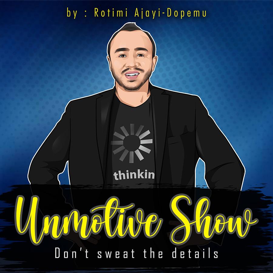 Unmotive Show by Rotimi Ajayi-Dopemu | Produced in association with Questist LLC